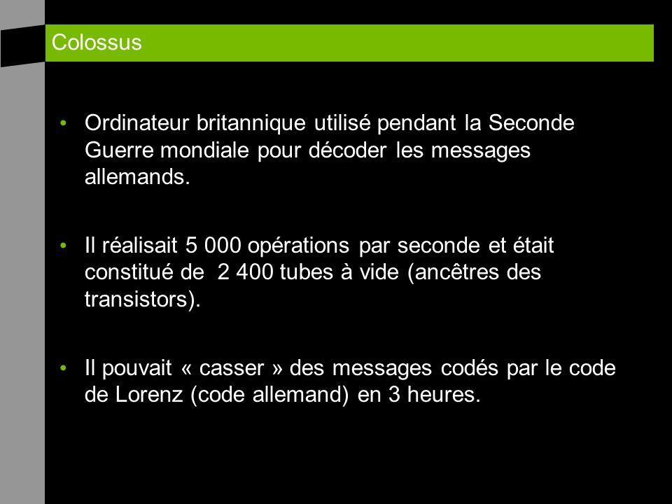Ordinateur britannique utilisé pendant la Seconde Guerre mondiale pour décoder les messages allemands. Il réalisait 5 000 opérations par seconde et ét
