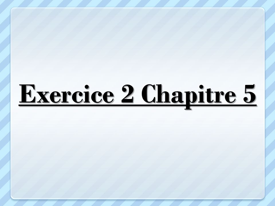 Exercice 2 Chapitre 5