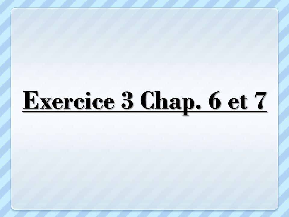 Exercice 3 Chap. 6 et 7