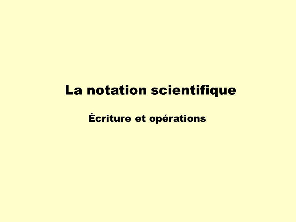À linverse, si le nombre est écrit en notation scientifique, on lécrira en notation décimale en procédant selon ce raisonnement: 2,3 X 10 5 =2,3 X 100 000 =230 000 Remarque: 230 000,0 Notation décimale 2 3 0 0 0 0 0 Notation scientifique 2,3 X 10 5 230 000,0 Notation décimale Notation scientifique 2,3 X 10 5 2 3 0 0 0 0 0,,
