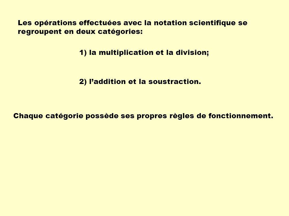 Les opérations effectuées avec la notation scientifique se regroupent en deux catégories: 1) la multiplication et la division; 2) laddition et la sous