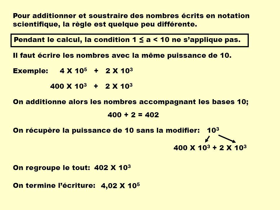 Pour additionner et soustraire des nombres écrits en notation scientifique, la règle est quelque peu différente. Il faut écrire les nombres avec la mê