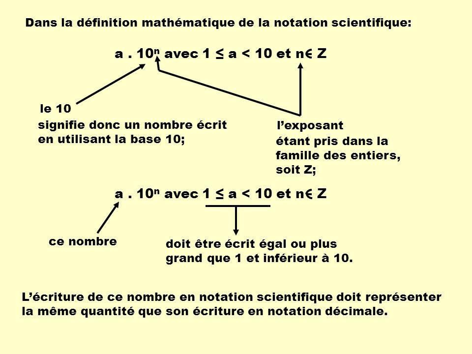 a. 10 n avec 1 a < 10 et n Z Dans la définition mathématique de la notation scientifique: signifie donc un nombre écrit en utilisant la base 10; le 10