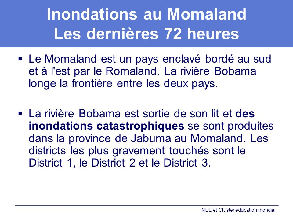 Inondations au Momaland Les dernières 72 heures Le Momaland est un pays enclavé bordé au sud et à l'est par le Romaland. La rivière Bobama longe la fr