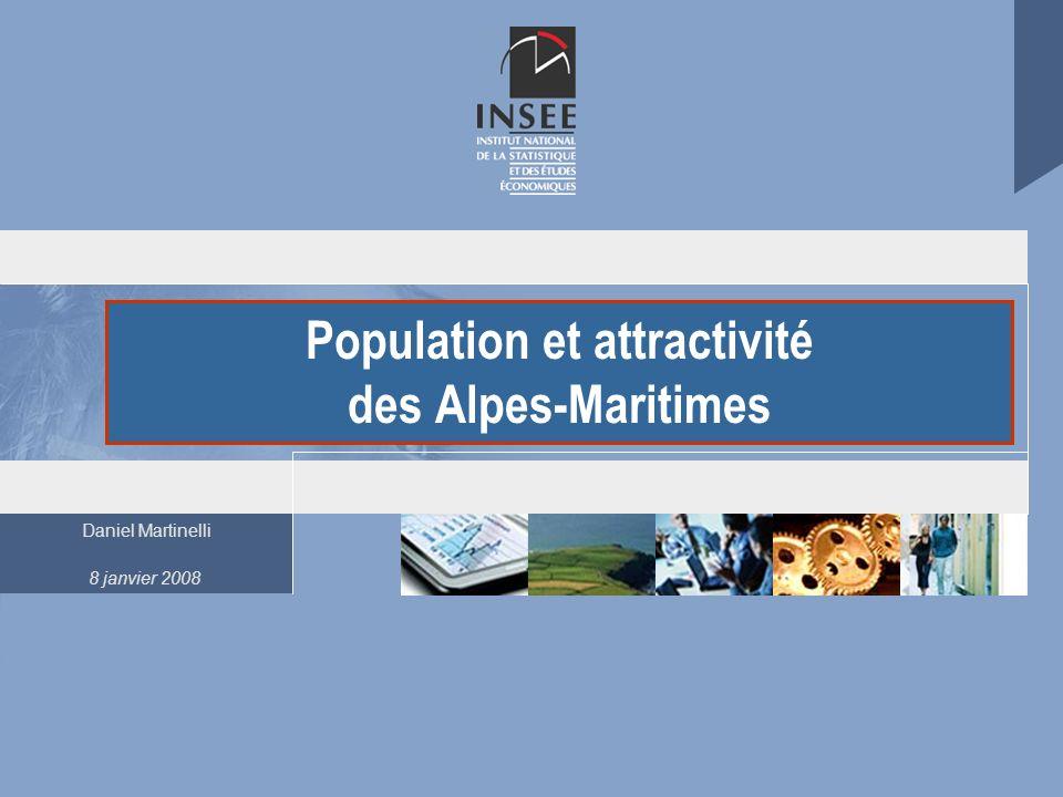 Daniel Martinelli 8 janvier 2008 Population et attractivité des Alpes-Maritimes