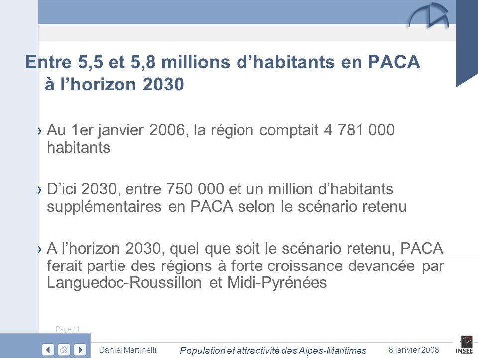 Page 11 Population et attractivité des Alpes-Maritimes Daniel Martinelli8 janvier 2008 Entre 5,5 et 5,8 millions dhabitants en PACA à lhorizon 2030 Au