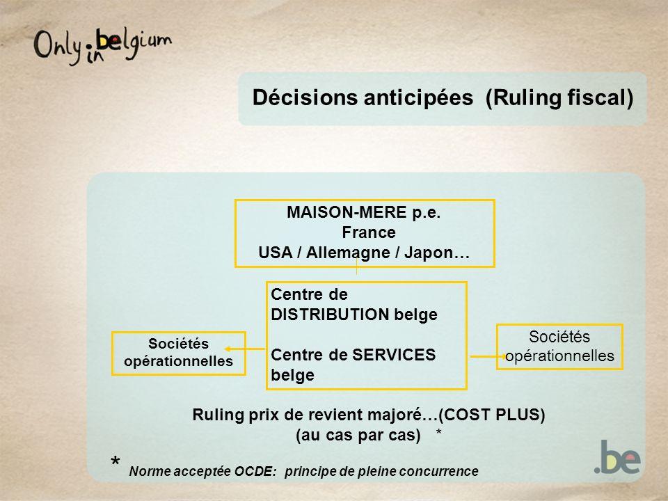 Décisions anticipées (Ruling fiscal) Centre de DISTRIBUTION belge Centre de SERVICES belge Sociétés opérationnelles Sociétés opérationnelles MAISON-MERE p.e.