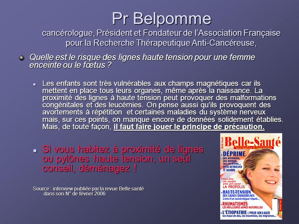 Pr Belpomme cancérologue, Président et Fondateur de lAssociation Française pour la Recherche Thérapeutique Anti-Cancéreuse, Quelle est le risque des lignes haute tension pour une femme enceinte ou le fœtus .