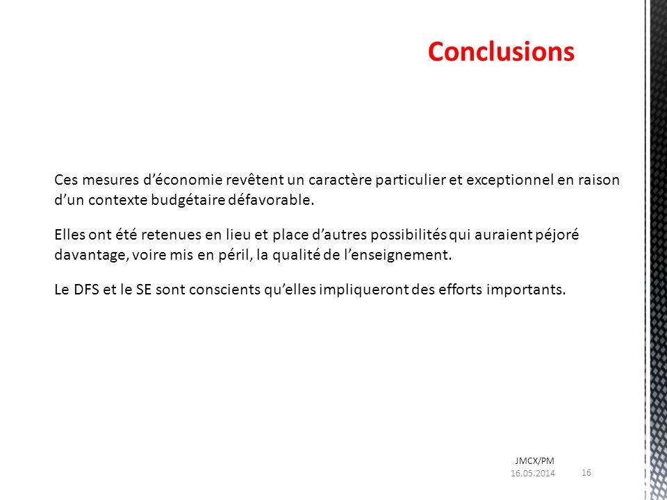 Conclusions 16.05.2014 JMCX/PM Ces mesures déconomie revêtent un caractère particulier et exceptionnel en raison dun contexte budgétaire défavorable.