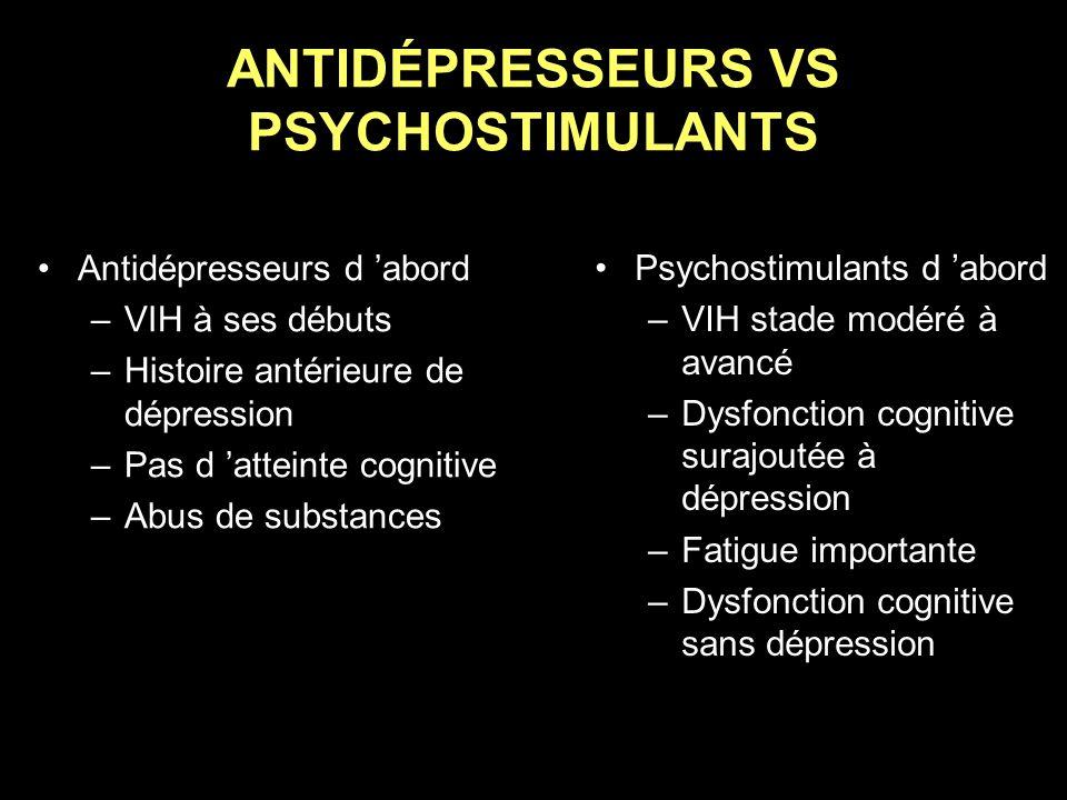 ANTIDÉPRESSEURS VS PSYCHOSTIMULANTS Antidépresseurs d abord –VIH à ses débuts –Histoire antérieure de dépression –Pas d atteinte cognitive –Abus de su