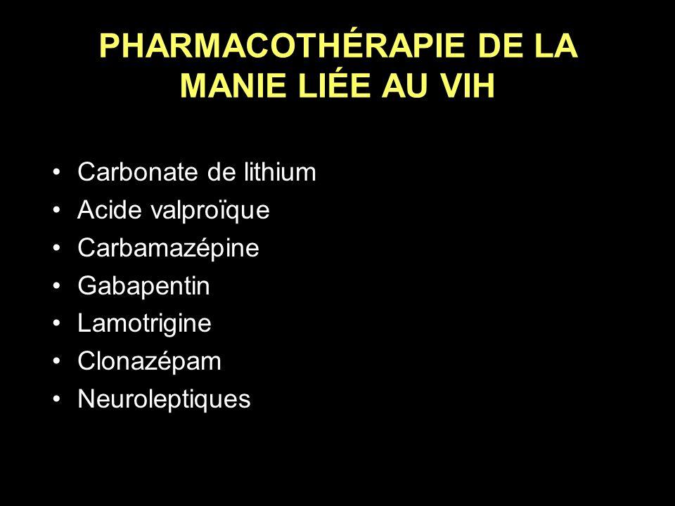 PHARMACOTHÉRAPIE DE LA MANIE LIÉE AU VIH Carbonate de lithium Acide valproïque Carbamazépine Gabapentin Lamotrigine Clonazépam Neuroleptiques