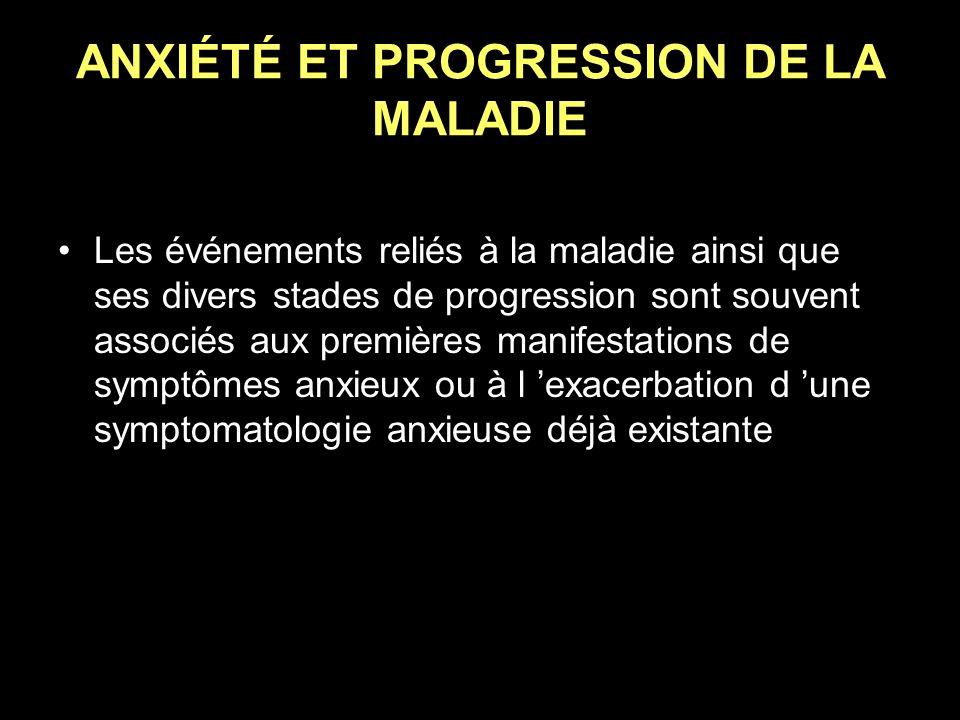 ANXIÉTÉ ET PROGRESSION DE LA MALADIE Les événements reliés à la maladie ainsi que ses divers stades de progression sont souvent associés aux premières