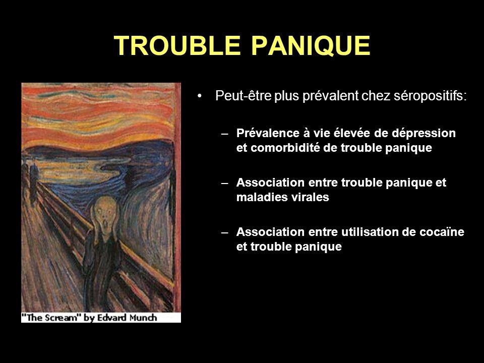 TROUBLE PANIQUE Peut-être plus prévalent chez séropositifs: –Prévalence à vie élevée de dépression et comorbidité de trouble panique –Association entr