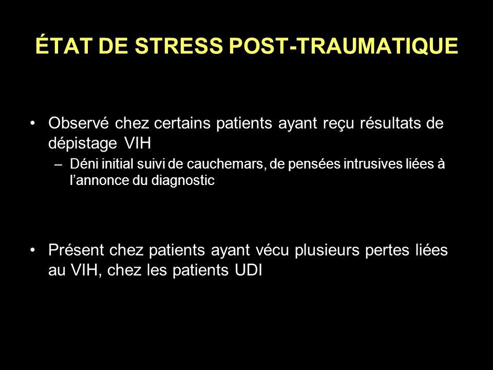 ÉTAT DE STRESS POST-TRAUMATIQUE Observé chez certains patients ayant reçu résultats de dépistage VIH –Déni initial suivi de cauchemars, de pensées int