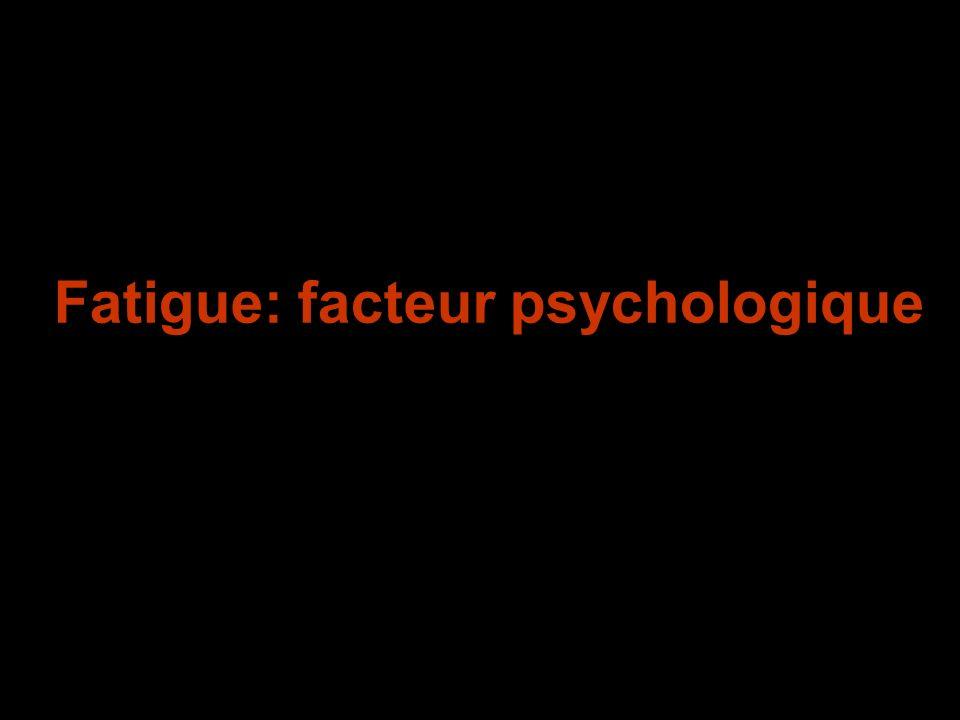 Fatigue: facteur psychologique