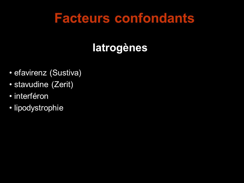 Facteurs confondants Iatrogènes efavirenz (Sustiva) stavudine (Zerit) interféron lipodystrophie
