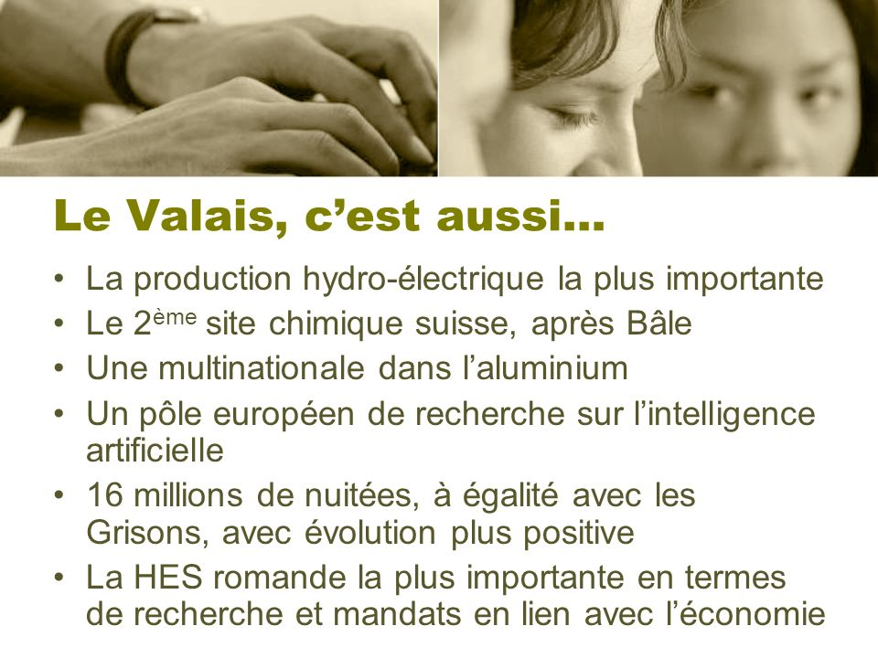 Le Valais, cest aussi… La production hydro-électrique la plus importante Le 2 ème site chimique suisse, après Bâle Une multinationale dans laluminium