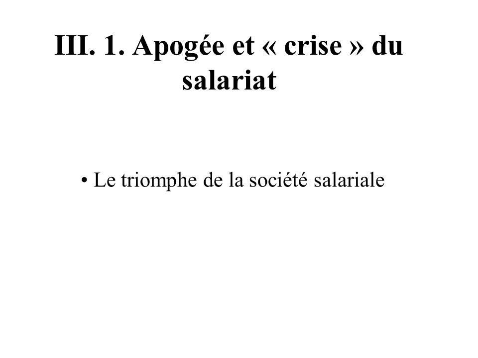 III. 1. Apogée et « crise » du salariat Le triomphe de la société salariale