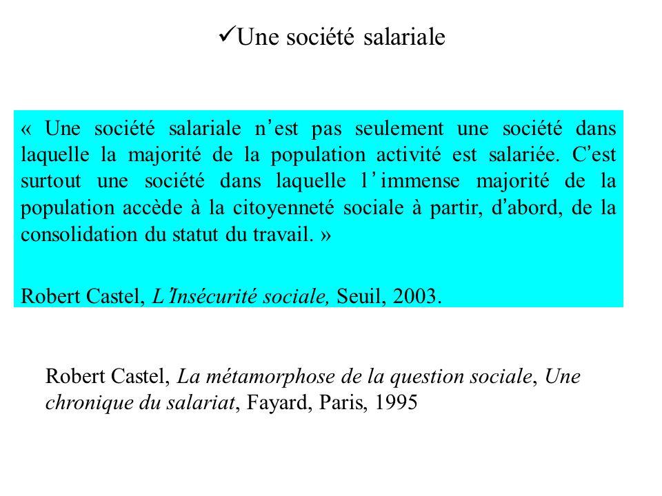« Une société salariale nest pas seulement une société dans laquelle la majorité de la population activité est salariée. Cest surtout une société dans