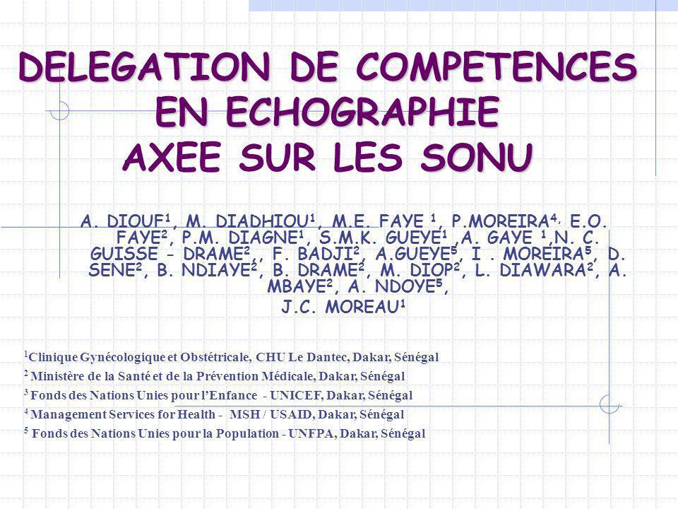 DELEGATION DE COMPETENCES EN ECHOGRAPHIE SONU DELEGATION DE COMPETENCES EN ECHOGRAPHIE AXEE SUR LES SONU A. DIOUF 1, M. DIADHIOU 1, M.E. FAYE 1, P.MOR
