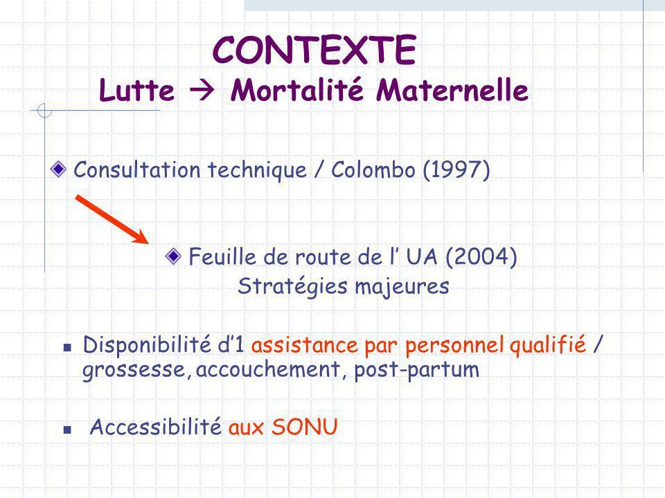 Lutte Mortalité Maternelle Consultation technique / Colombo (1997) Feuille de route de l UA (2004) Stratégies majeures Disponibilité d1 assistance par
