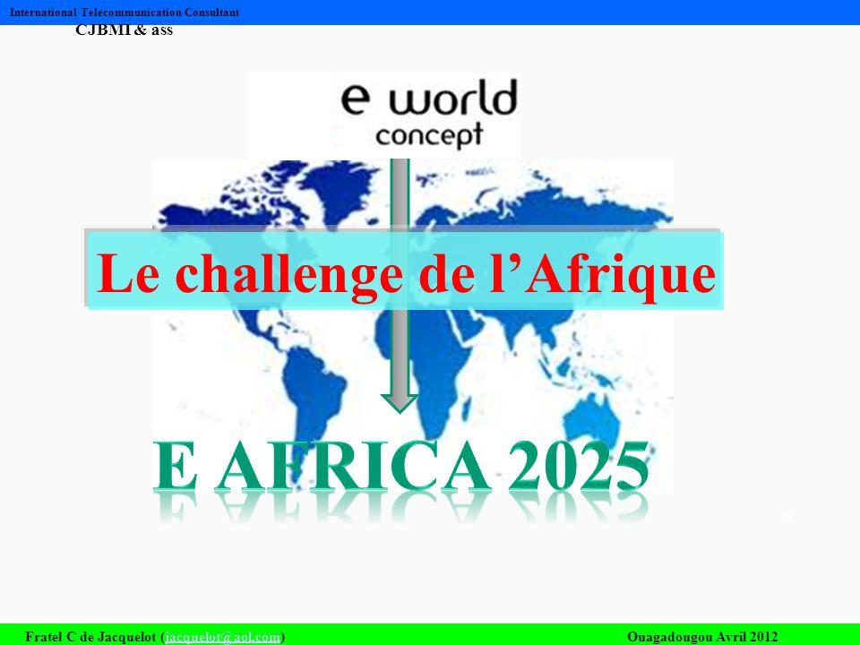 Fratel C de Jacquelot (jacquelot@aol.com)Ouagadougou Avril 2012jacquelot@aol.com International Telecommunication Consultant CJBMI & ass 3 Le challenge