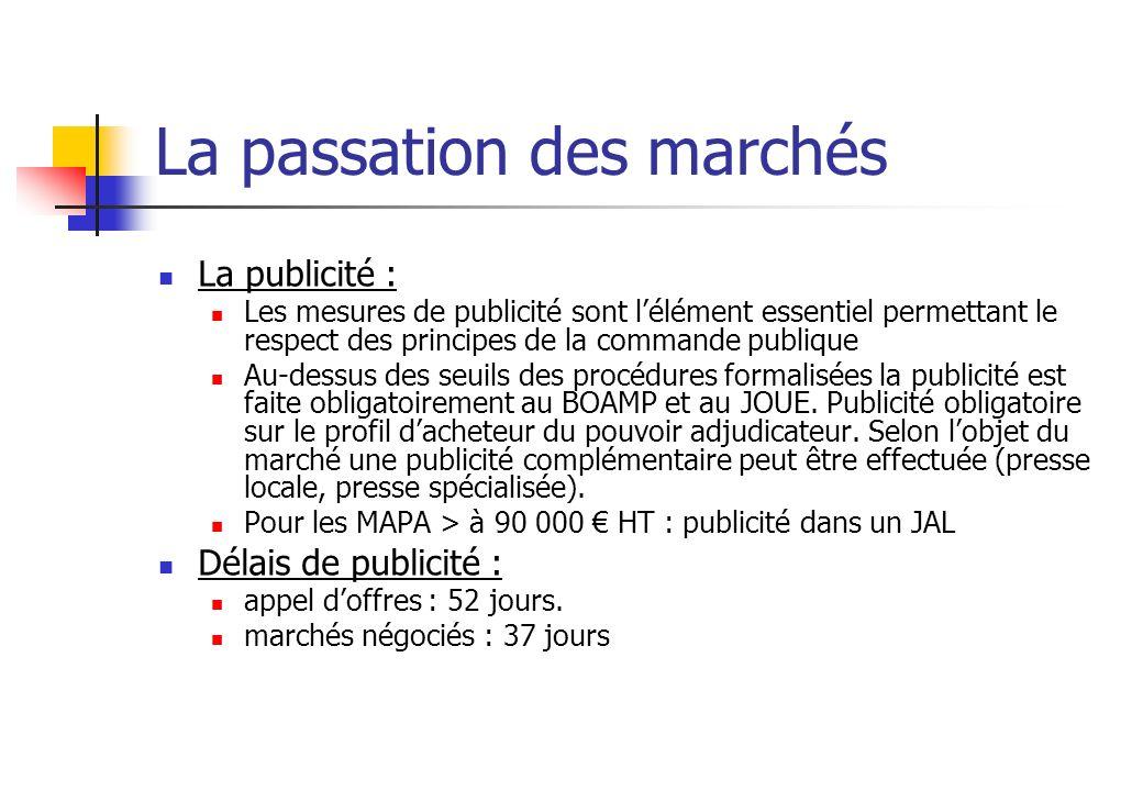 La passation des marchés La publicité : Les mesures de publicité sont lélément essentiel permettant le respect des principes de la commande publique A