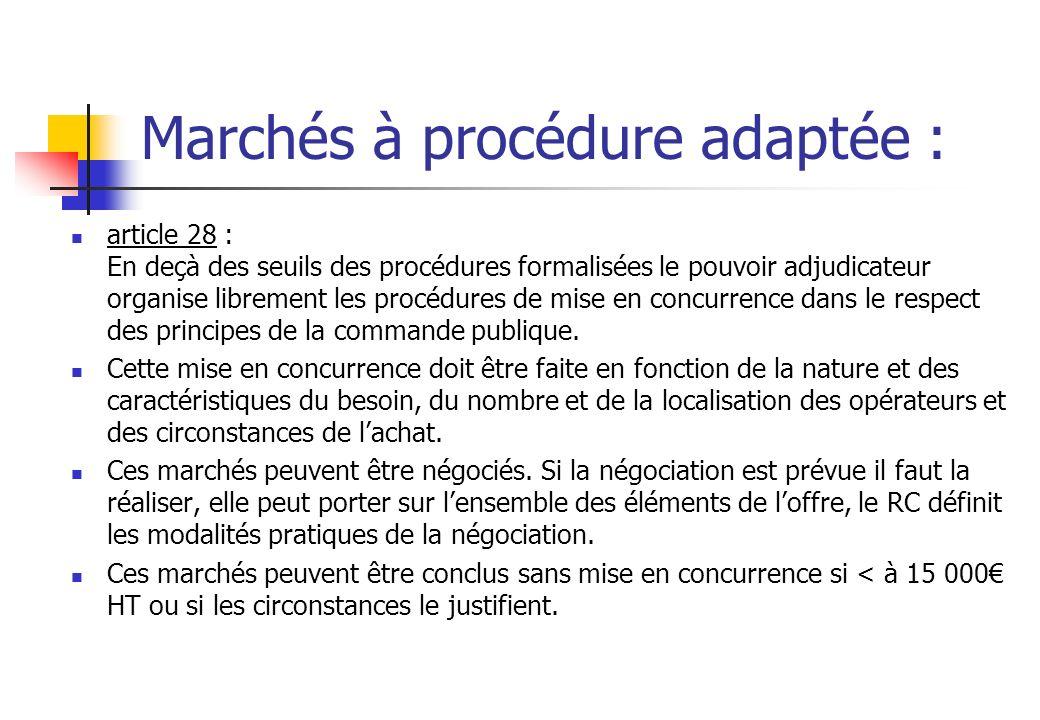 Marchés à procédure adaptée : article 28 : En deçà des seuils des procédures formalisées le pouvoir adjudicateur organise librement les procédures de