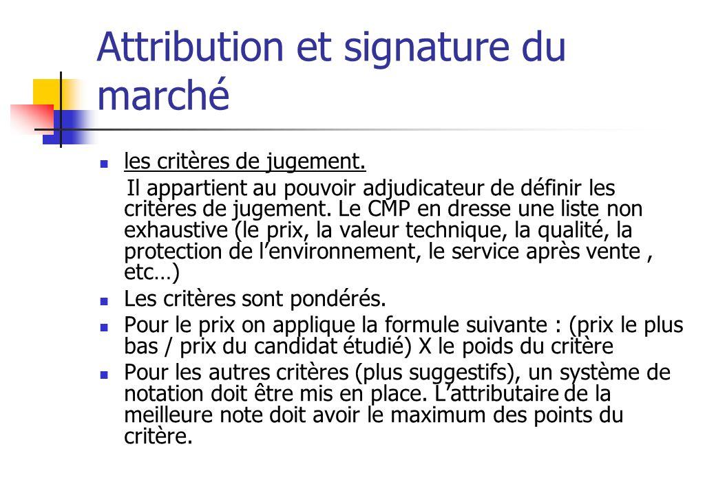 Attribution et signature du marché les critères de jugement. Il appartient au pouvoir adjudicateur de définir les critères de jugement. Le CMP en dres