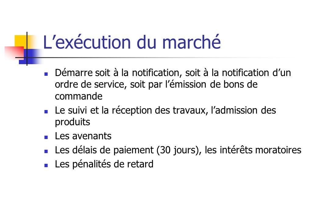 Lexécution du marché Démarre soit à la notification, soit à la notification dun ordre de service, soit par lémission de bons de commande Le suivi et l