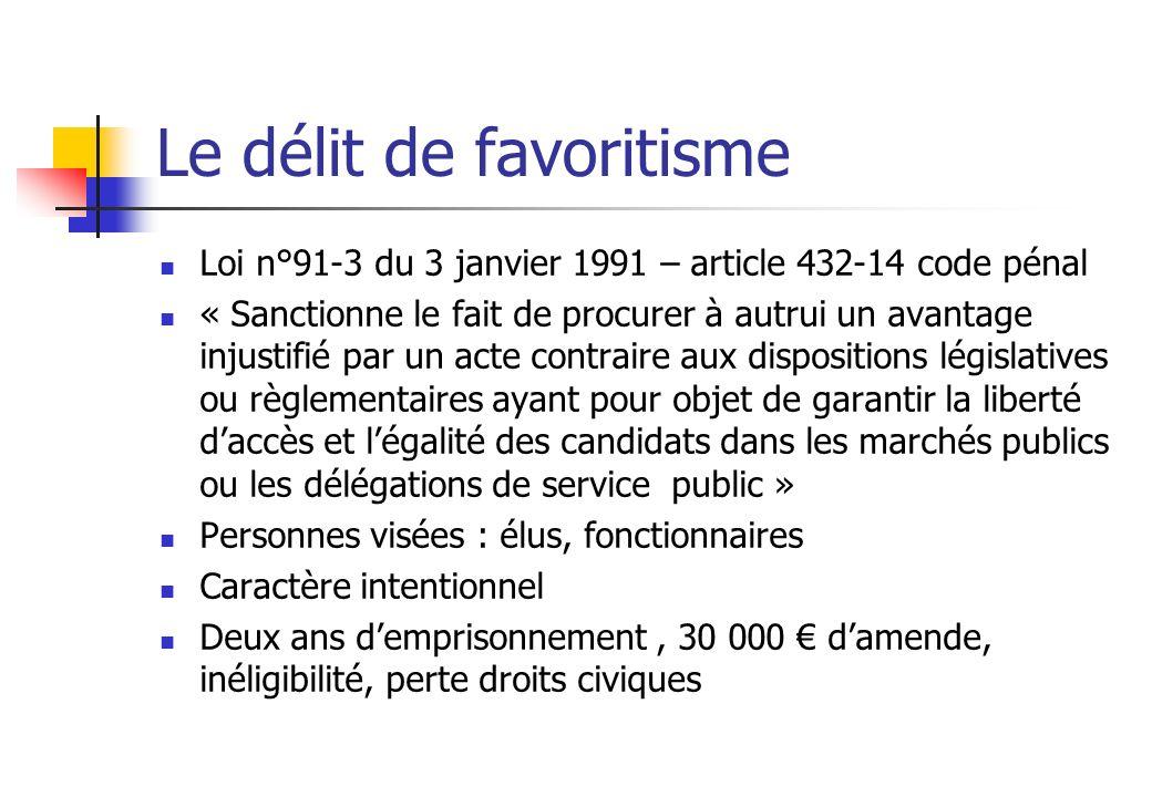 Le délit de favoritisme Loi n°91-3 du 3 janvier 1991 – article 432-14 code pénal « Sanctionne le fait de procurer à autrui un avantage injustifié par