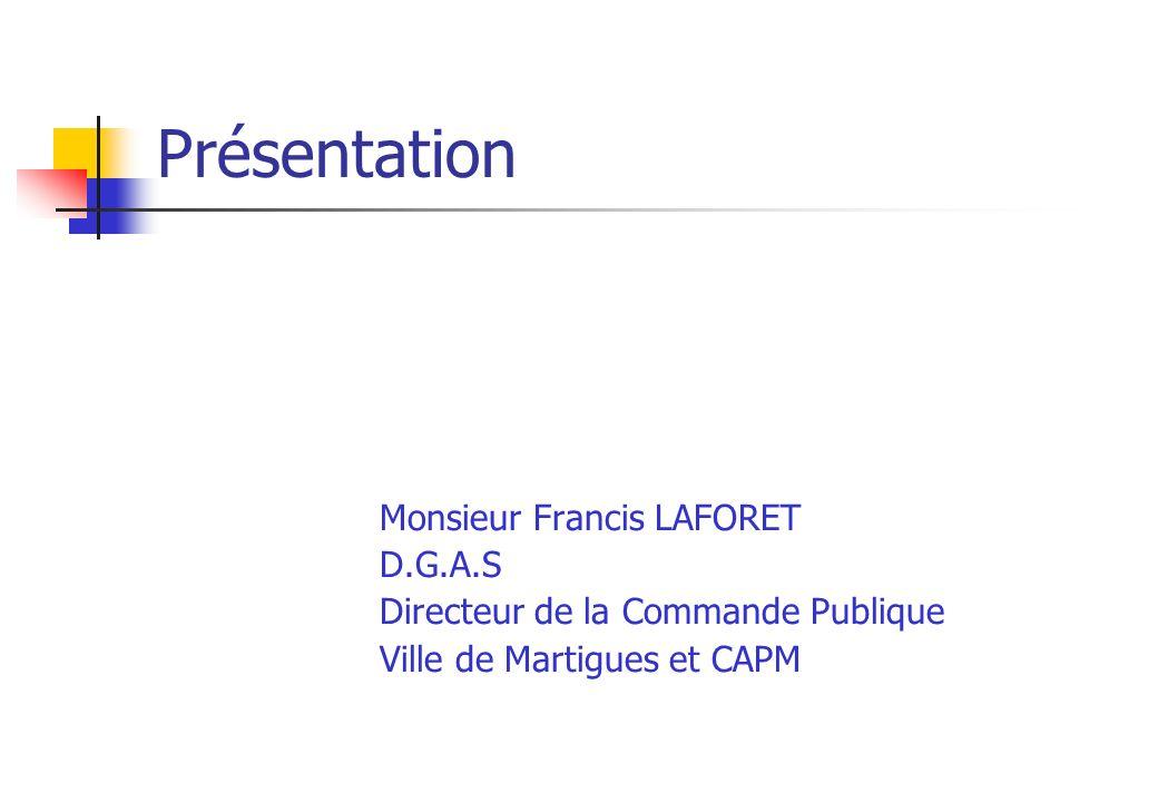 Présentation Monsieur Francis LAFORET D.G.A.S Directeur de la Commande Publique Ville de Martigues et CAPM
