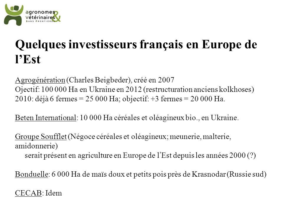 Quelques investisseurs français en Europe de lEst Agrogénération (Charles Beigbeder), créé en 2007 Ojectif: 100 000 Ha en Ukraine en 2012 (restructura