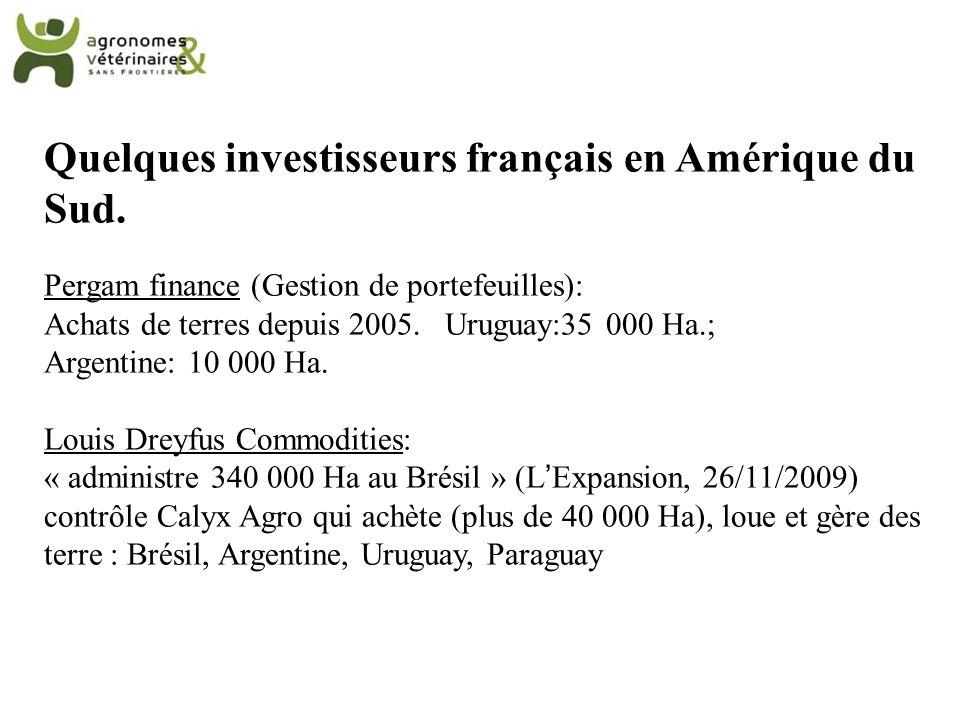 Quelques investisseurs français en Amérique du Sud. Pergam finance (Gestion de portefeuilles): Achats de terres depuis 2005. Uruguay:35 000 Ha.; Argen