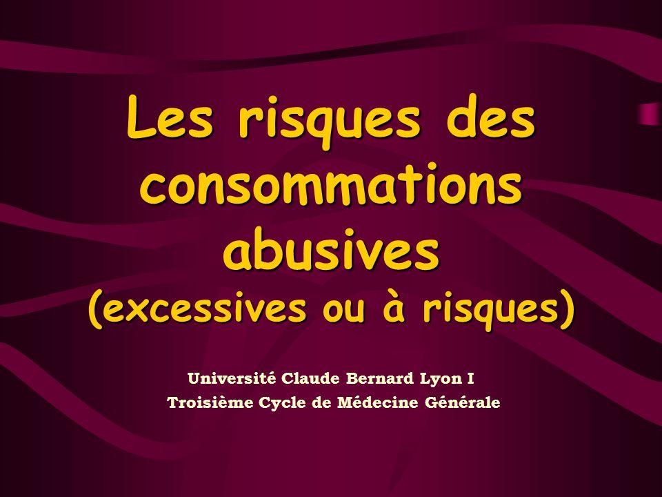 Les risques des consommations abusives (excessives ou à risques) Université Claude Bernard Lyon I Troisième Cycle de Médecine Générale