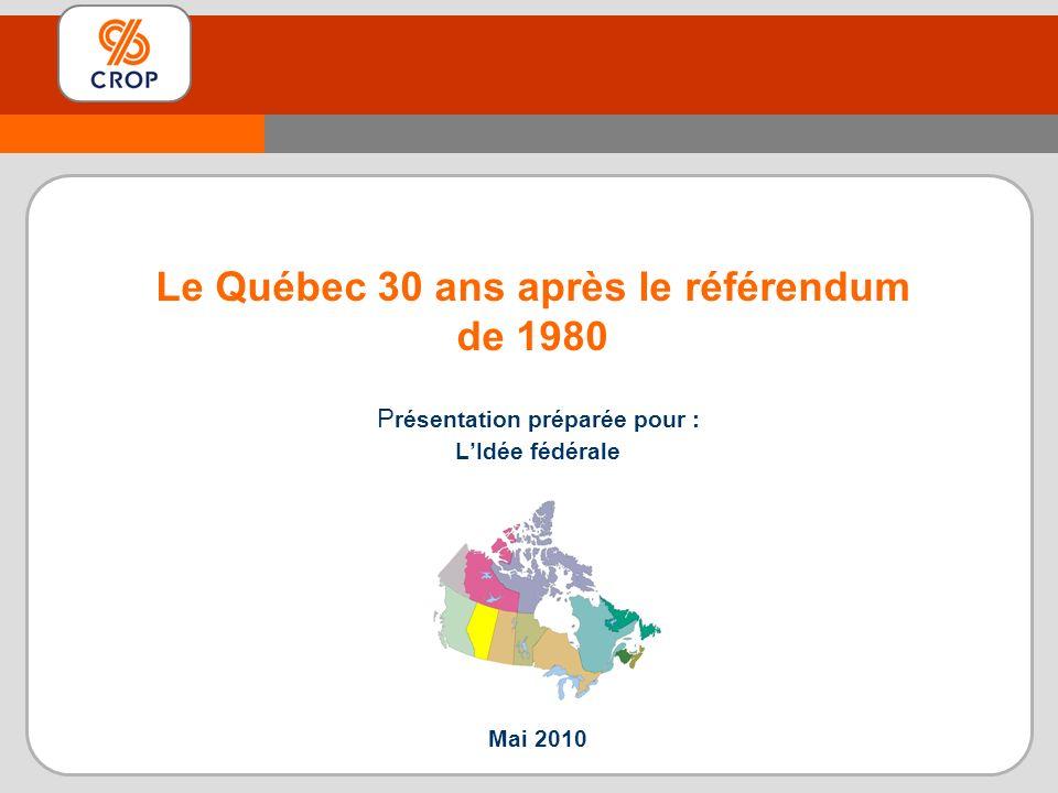 P résentation préparée pour : LIdée fédérale Mai 2010 Le Québec 30 ans après le référendum de 1980