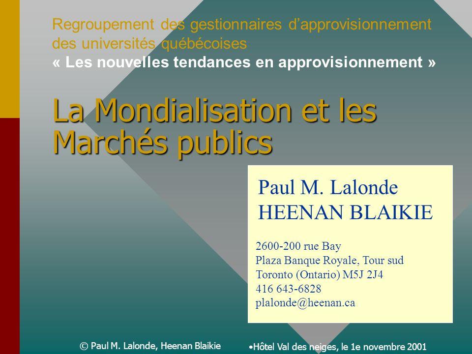 © Paul M. Lalonde, Heenan Blaikie La Mondialisation et les Marchés publics Paul M.