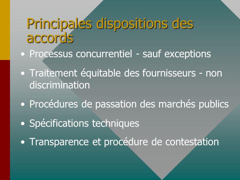 Principales dispositions des accords Processus concurrentiel - sauf exceptions Traitement équitable des fournisseurs - non discrimination Procédures de passation des marchés publics Spécifications techniques Transparence et procédure de contestation