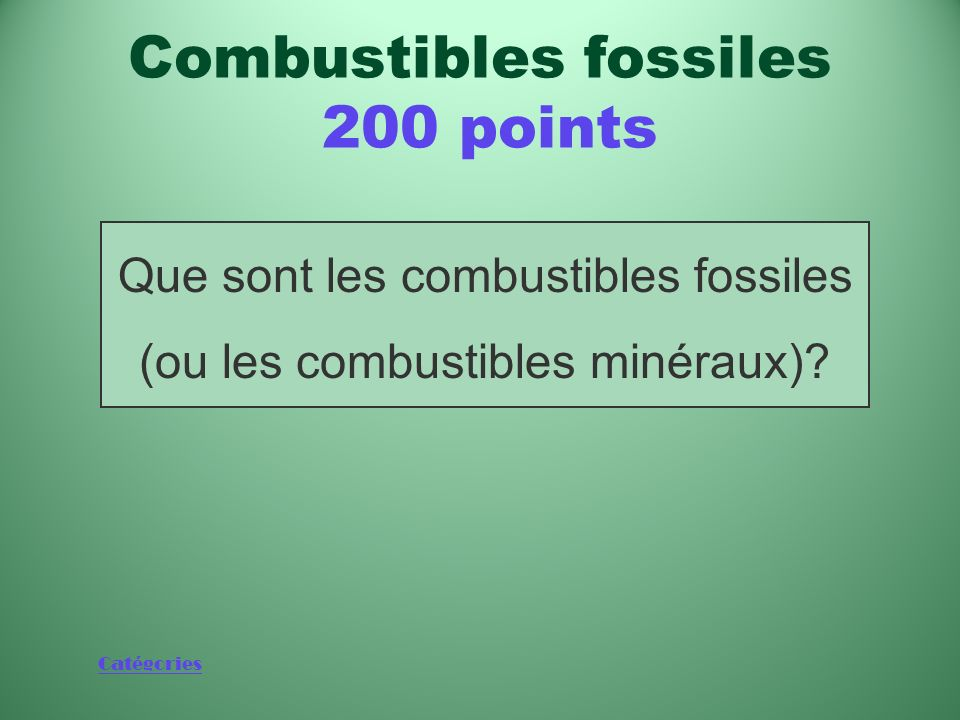 Catégories Hydrocarbures que lon trouve dans la couche supérieure de la croûte terrestre Combustibles fossiles 200 points
