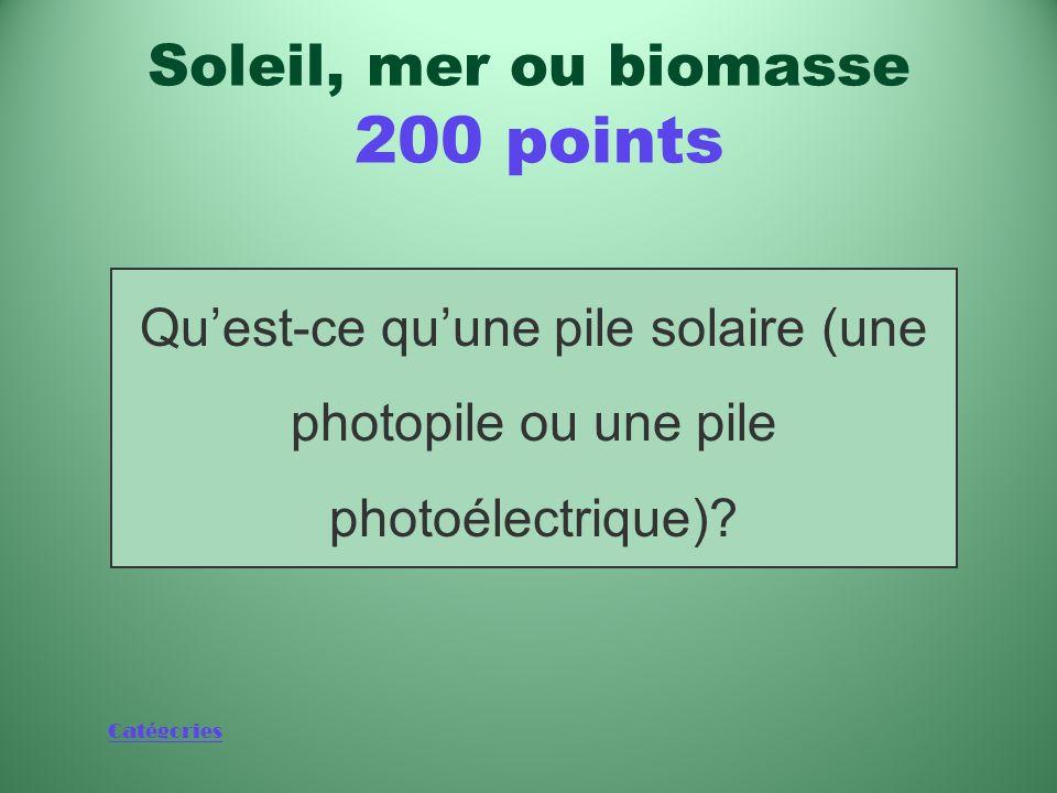 Catégories Dispositif qui convertit la lumière en électricité Soleil, mer ou biomasse 200 points