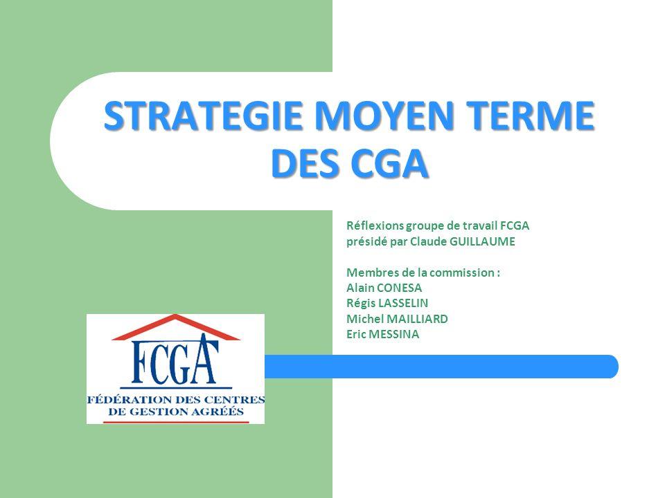 STRATEGIE MOYEN TERME DES CGA Réflexions groupe de travail FCGA présidé par Claude GUILLAUME Membres de la commission : Alain CONESA Régis LASSELIN Mi