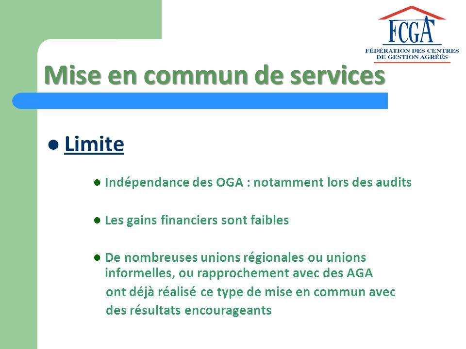 Mise en commun de services Limite Indépendance des OGA : notamment lors des audits Les gains financiers sont faibles De nombreuses unions régionales o