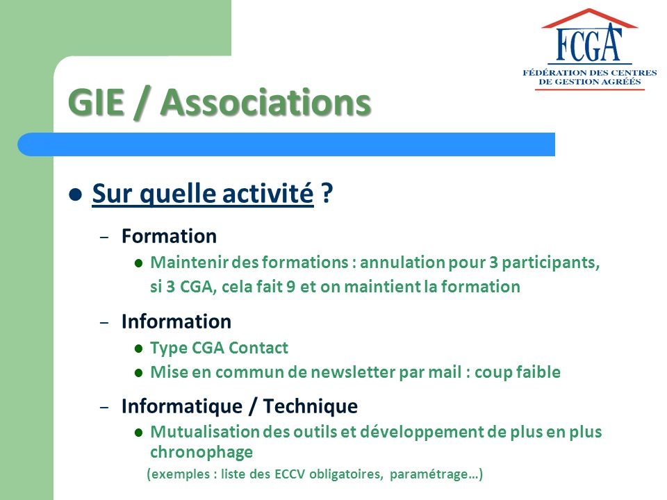 GIE / Associations Sur quelle activité ? – Formation Maintenir des formations : annulation pour 3 participants, si 3 CGA, cela fait 9 et on maintient