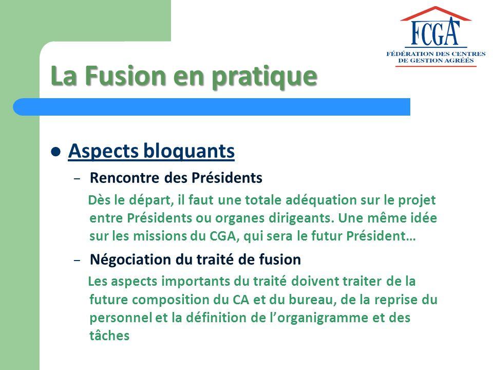 La Fusion en pratique Aspects bloquants – Rencontre des Présidents Dès le départ, il faut une totale adéquation sur le projet entre Présidents ou orga