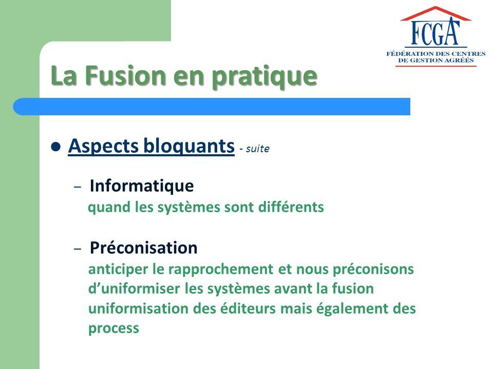 La Fusion en pratique Aspects bloquants - suite – Informatique quand les systèmes sont différents – Préconisation anticiper le rapprochement et nous p