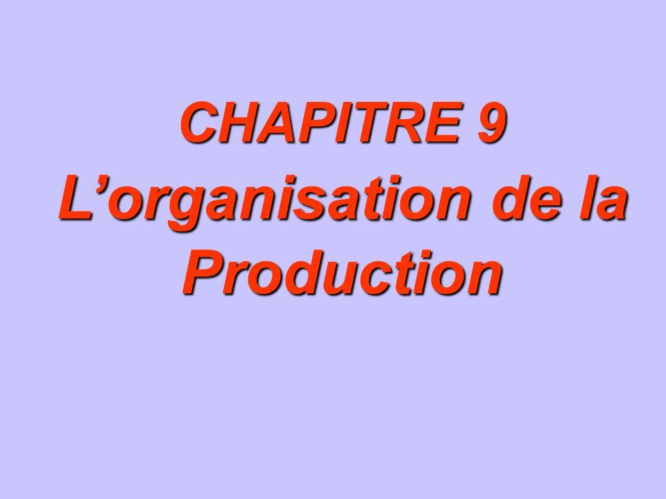 CHAPITRE 9 CHAPITRE 9 Lorganisation de la Production Lorganisation de la Production CHAPITRE 9 CHAPITRE 9 Lorganisation de la Production Lorganisation de la Production