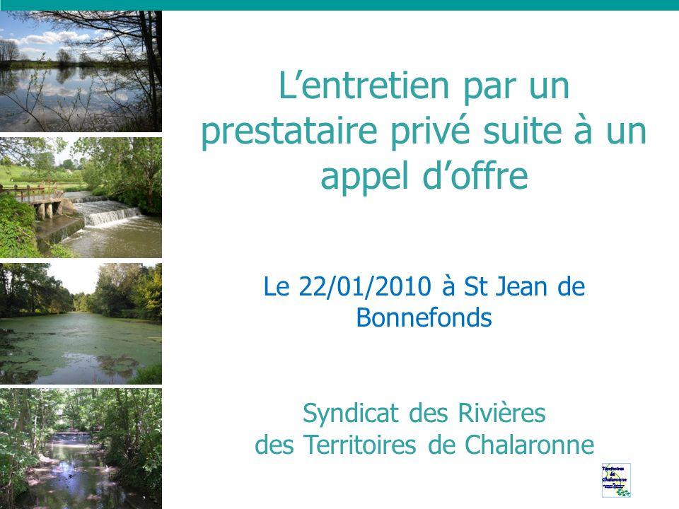 Lentretien par un prestataire privé suite à un appel doffre Le 22/01/2010 à St Jean de Bonnefonds Syndicat des Rivières des Territoires de Chalaronne