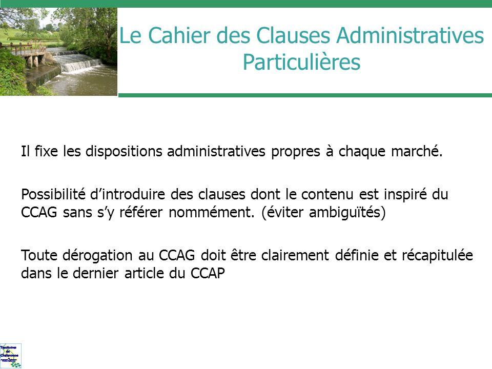 Le Cahier des Clauses Administratives Particulières Il fixe les dispositions administratives propres à chaque marché. Possibilité dintroduire des clau