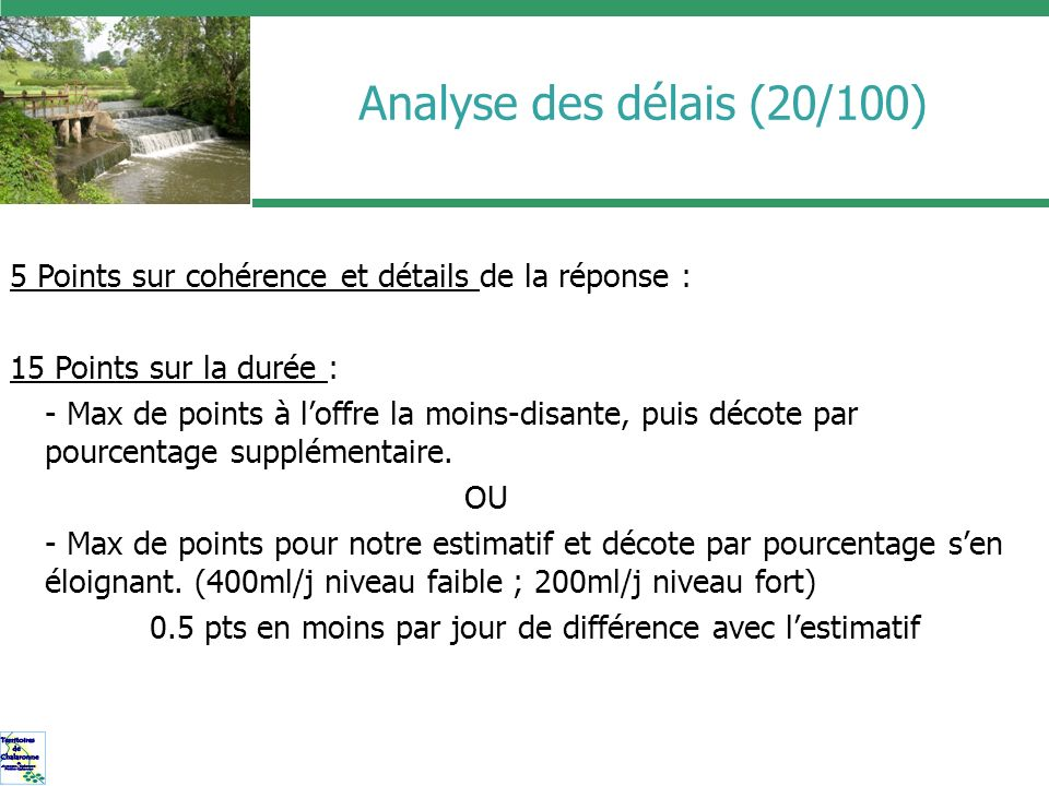 Analyse des délais (20/100) 5 Points sur cohérence et détails de la réponse : 15 Points sur la durée : - Max de points à loffre la moins-disante, puis