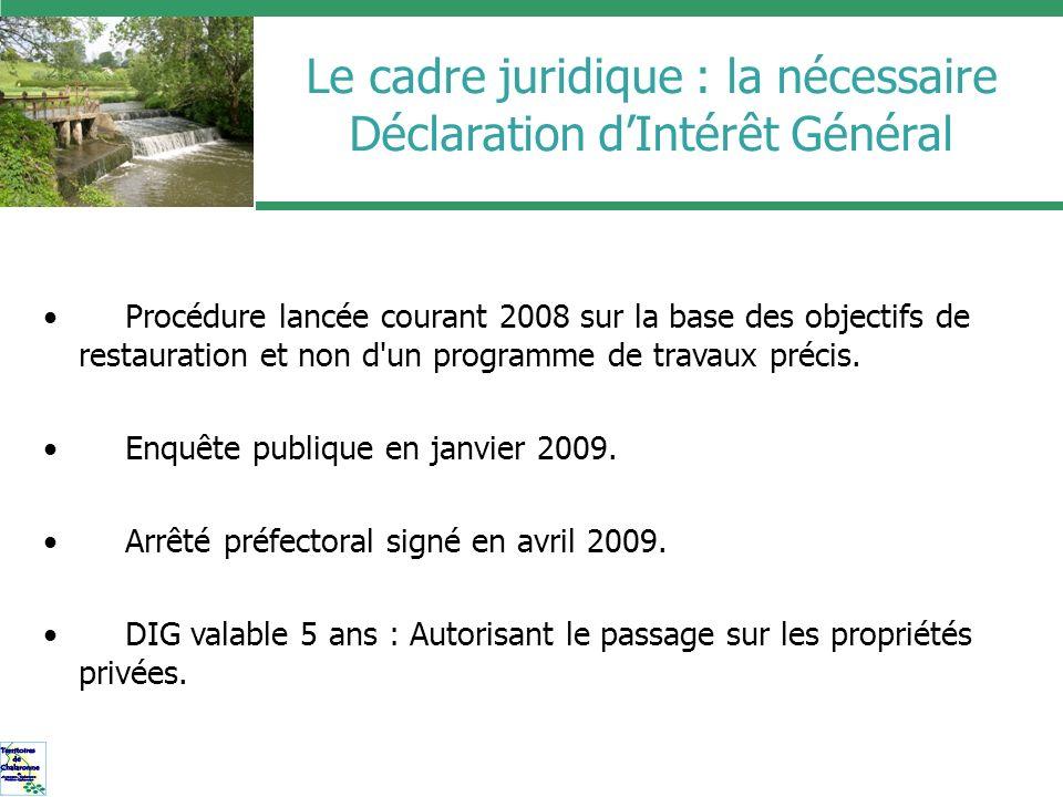 Le cadre juridique : la nécessaire Déclaration dIntérêt Général Procédure lancée courant 2008 sur la base des objectifs de restauration et non d'un pr